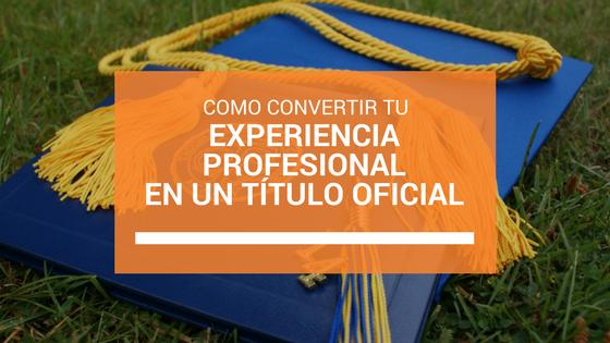 Convierte tu experiencia profesional en un título oficial